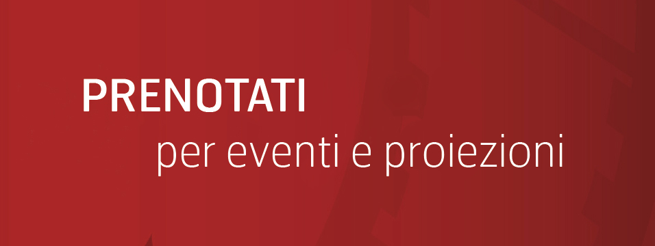Prenotati per eventi e proiezioni